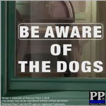 1 x Be Aware of the DOGS-Window Adhesive Vinyl Sticker-W/C-INTERNAL-Security Warning Sign-Home